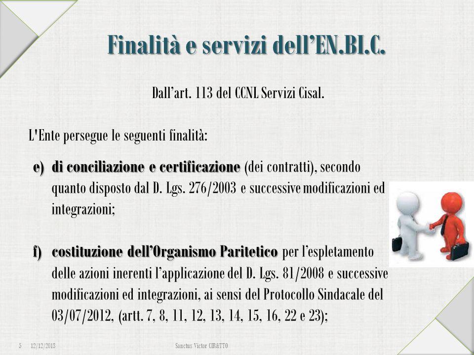 Finalità e servizi dell'EN.BI.C. Dall'art. 113 del CCNL Servizi Cisal. L'Ente persegue le seguenti finalità: 12/12/2013 5 Sanctus Victor CIR&TTO e)di