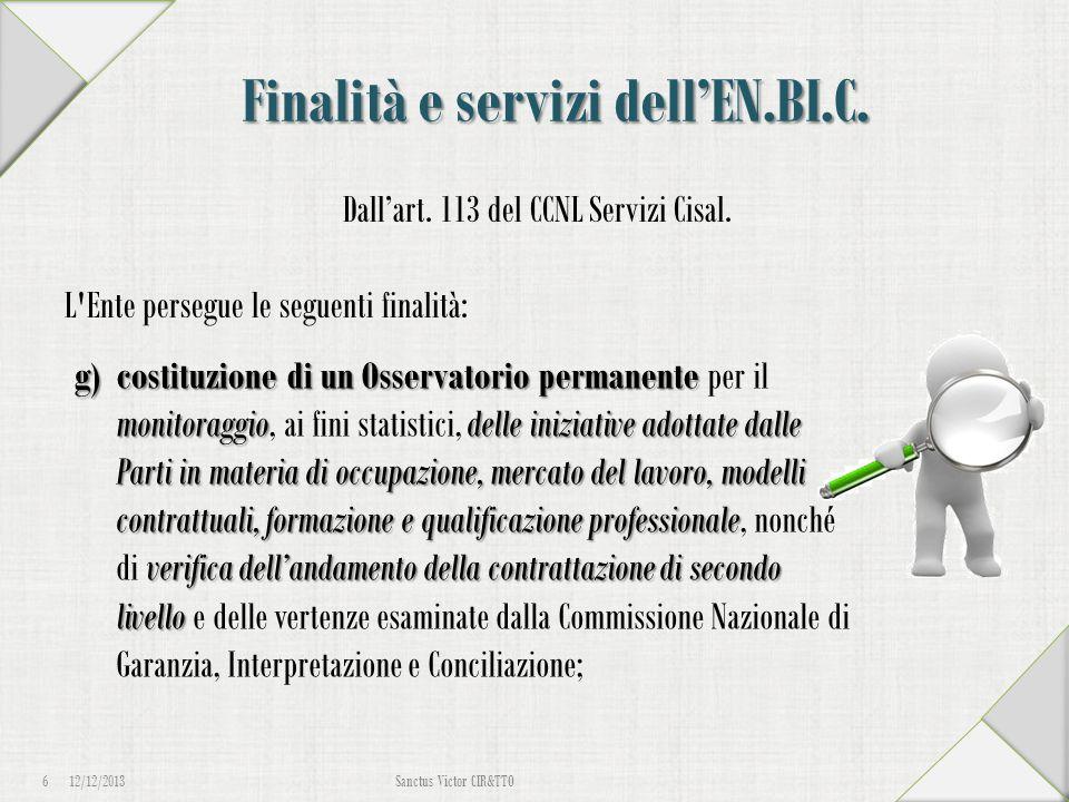 Finalità e servizi dell'EN.BI.C. Dall'art. 113 del CCNL Servizi Cisal. L'Ente persegue le seguenti finalità: 12/12/2013 6 Sanctus Victor CIR&TTO g)cos