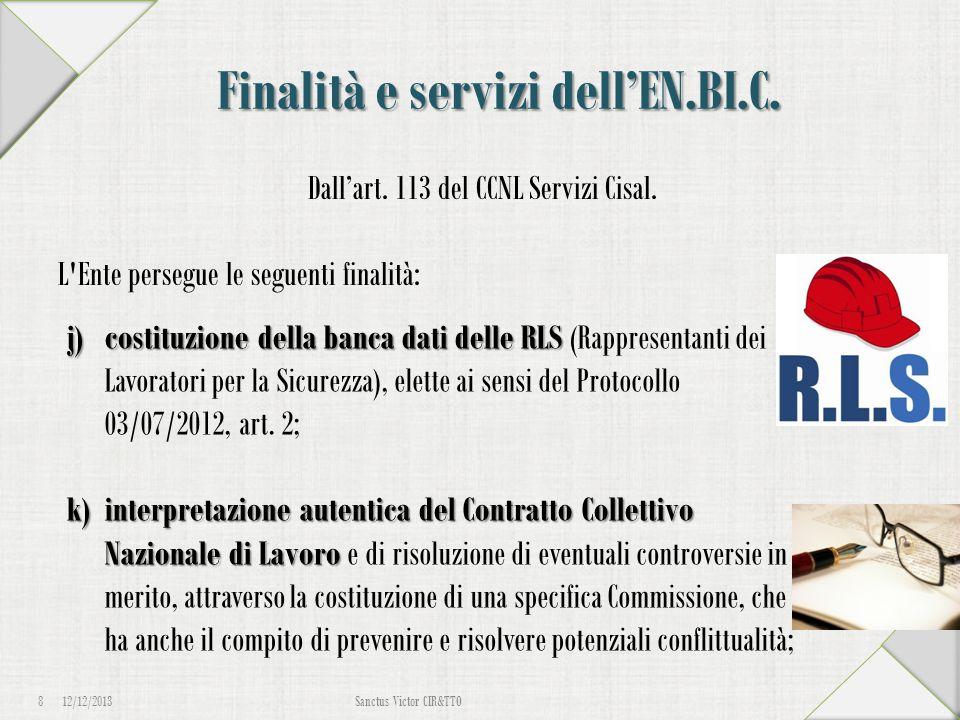 Finalità e servizi dell'EN.BI.C. Dall'art. 113 del CCNL Servizi Cisal. L'Ente persegue le seguenti finalità: 12/12/2013 8 Sanctus Victor CIR&TTO j)cos