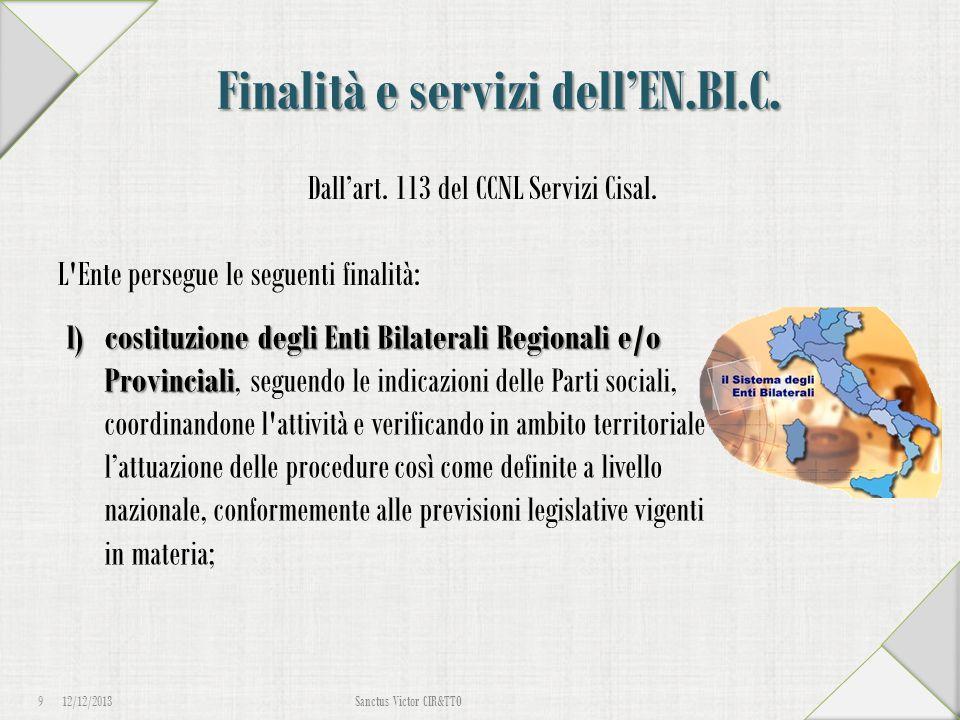 Finalità e servizi dell'EN.BI.C. Dall'art. 113 del CCNL Servizi Cisal. L'Ente persegue le seguenti finalità: 12/12/2013 9 Sanctus Victor CIR&TTO l)cos