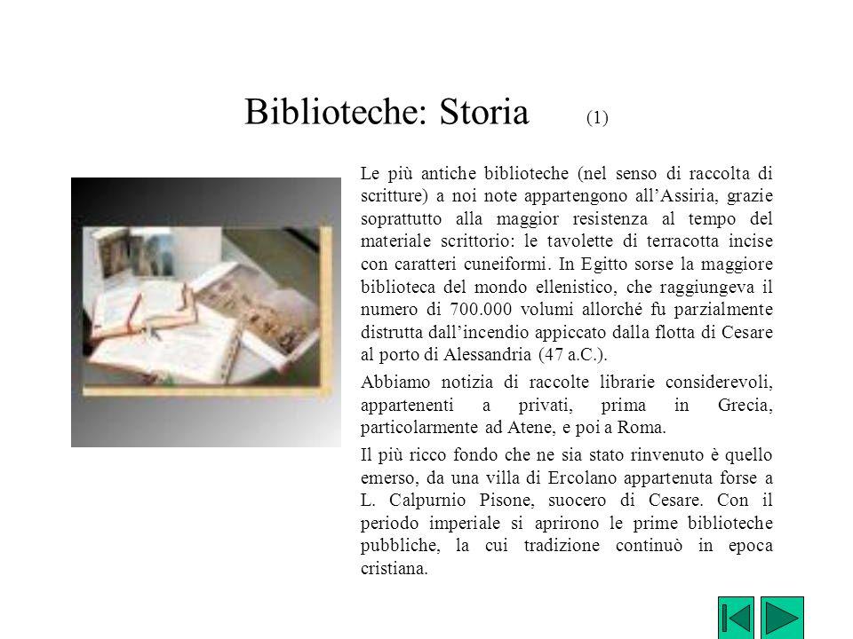 Biblioteche: Storia (1) Le più antiche biblioteche (nel senso di raccolta di scritture) a noi note appartengono all'Assiria, grazie soprattutto alla m