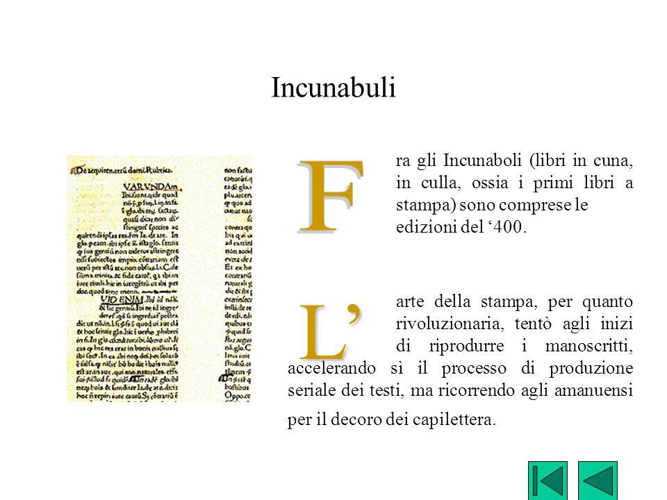 Incunabuli ra gli Incunaboli (libri in cuna, in culla, ossia i primi libri a stampa) sono comprese le edizioni del '400. arte della stampa, per quanto