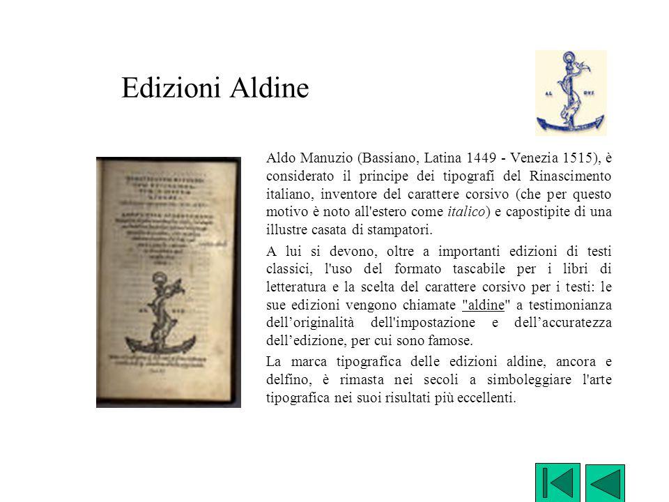 Edizioni Aldine Aldo Manuzio (Bassiano, Latina 1449 - Venezia 1515), è considerato il principe dei tipografi del Rinascimento italiano, inventore del
