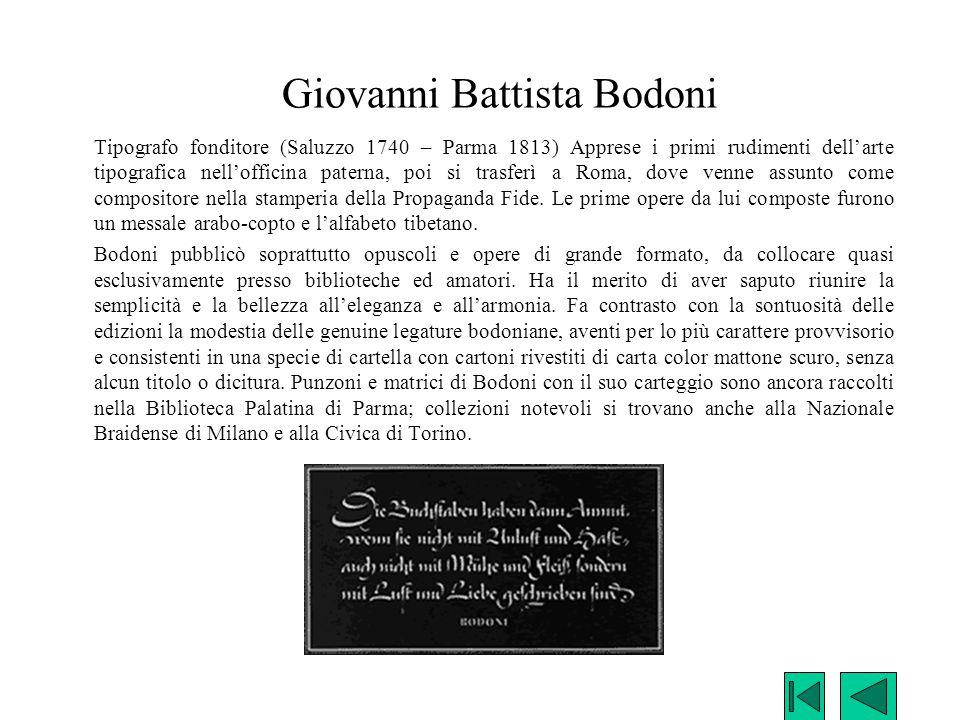 Giovanni Battista Bodoni Tipografo fonditore (Saluzzo 1740 – Parma 1813) Apprese i primi rudimenti dell'arte tipografica nell'officina paterna, poi si
