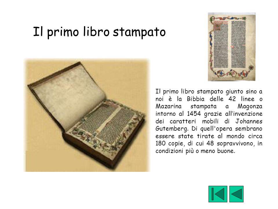 Il primo libro stampato Il primo libro stampato giunto sino a noi è la Bibbia delle 42 linee o Mazarina stampata a Magonza intorno al 1454 grazie all'