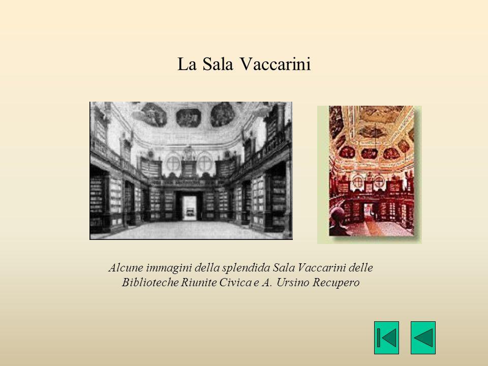 La Sala Vaccarini Alcune immagini della splendida Sala Vaccarini delle Biblioteche Riunite Civica e A. Ursino Recupero
