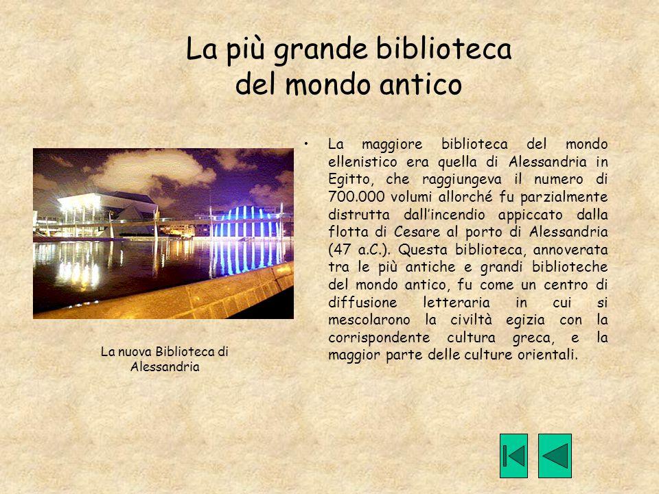 La più grande biblioteca del mondo antico La maggiore biblioteca del mondo ellenistico era quella di Alessandria in Egitto, che raggiungeva il numero