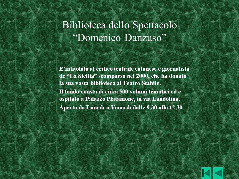 """Biblioteca dello Spettacolo """"Domenico Danzuso"""" E'intitolata al critico teatrale catanese e giornalista de """"La Sicilia"""" scomparso nel 2000, che ha dona"""