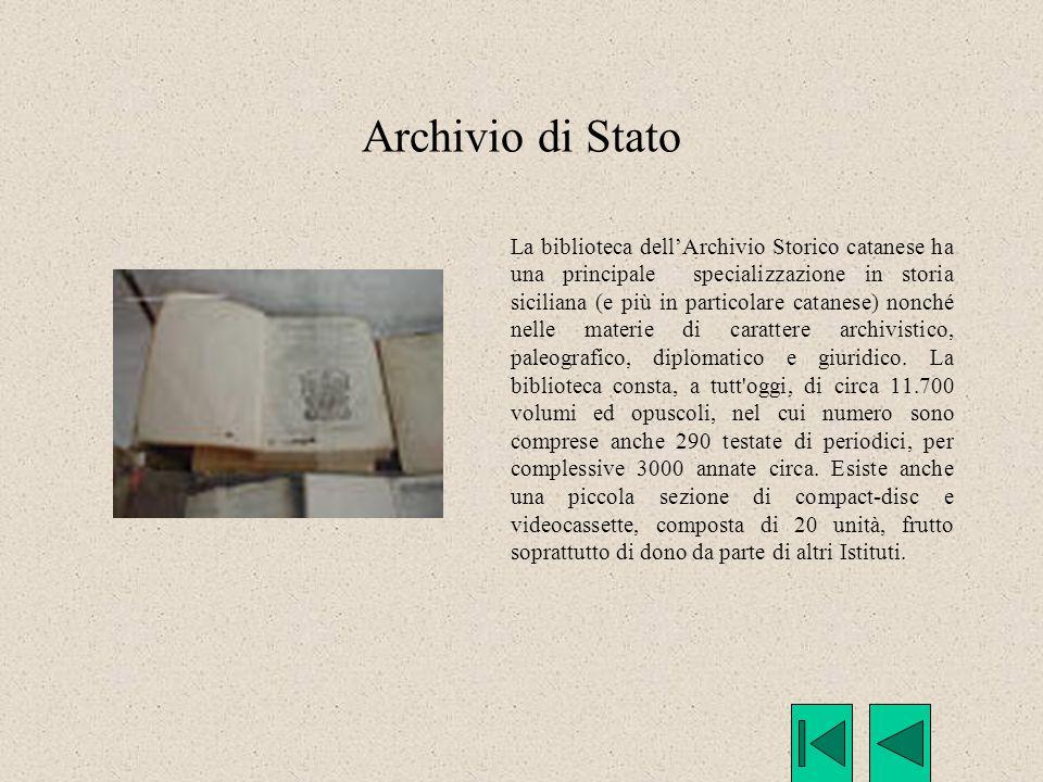 Archivio di Stato La biblioteca dell'Archivio Storico catanese ha una principale specializzazione in storia siciliana (e più in particolare catanese)