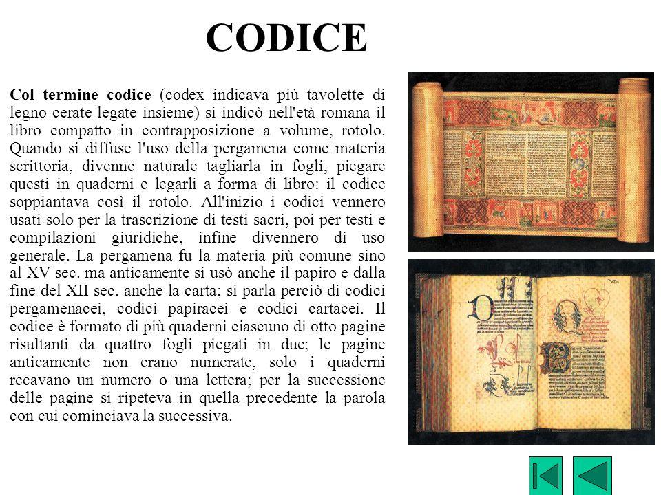 CODICE Col termine codice (codex indicava più tavolette di legno cerate legate insieme) si indicò nell'età romana il libro compatto in contrapposizion
