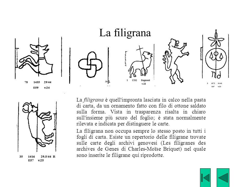 La filigrana La filigrana è quell'impronta lasciata in calco nella pasta di carta, da un ornamento fatto con filo di ottone saldato sulla forma. Vista