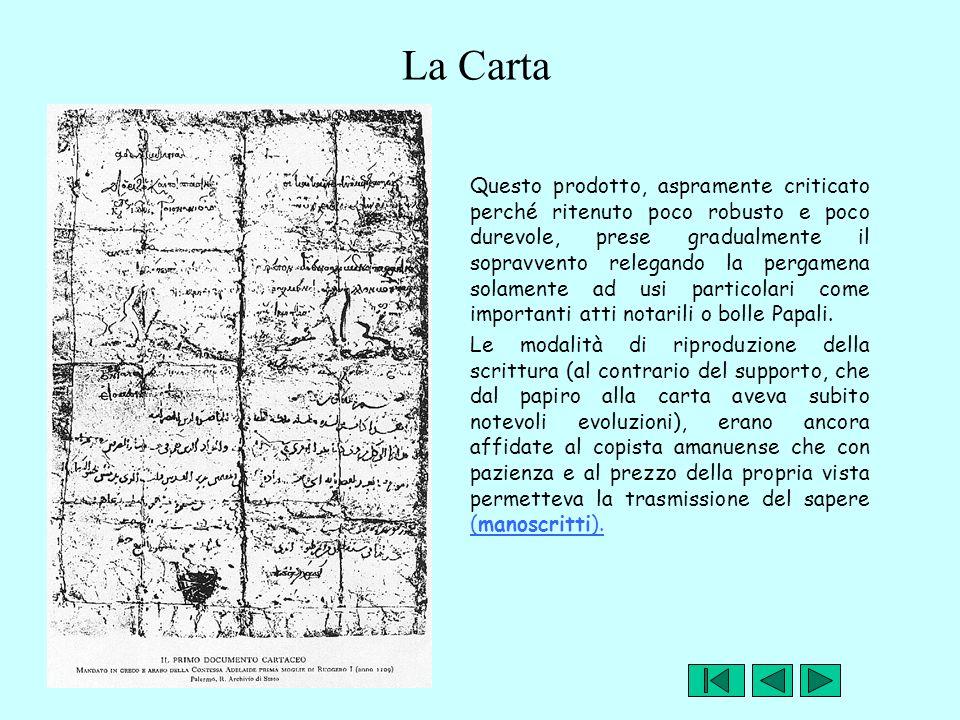 La Carta Questo prodotto, aspramente criticato perché ritenuto poco robusto e poco durevole, prese gradualmente il sopravvento relegando la pergamena