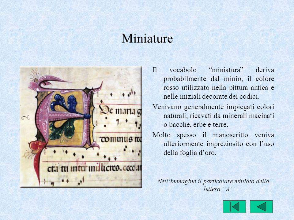 """Miniature Il vocabolo """"miniatura"""" deriva probabilmente dal minio, il colore rosso utilizzato nella pittura antica e nelle iniziali decorate dei codici"""