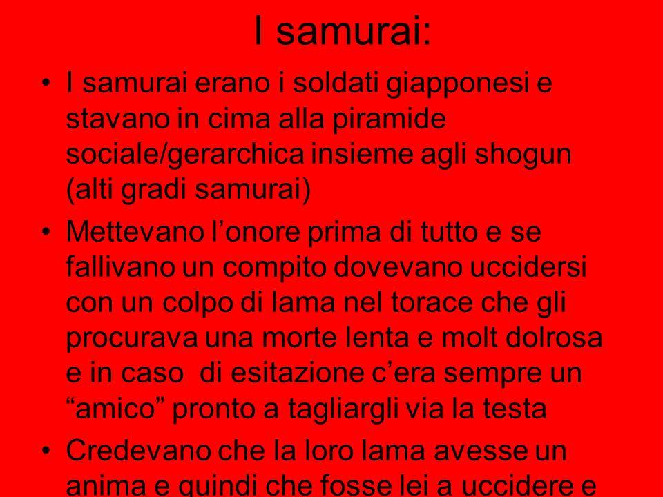 I samurai: I samurai erano i soldati giapponesi e stavano in cima alla piramide sociale/gerarchica insieme agli shogun (alti gradi samurai) Mettevano