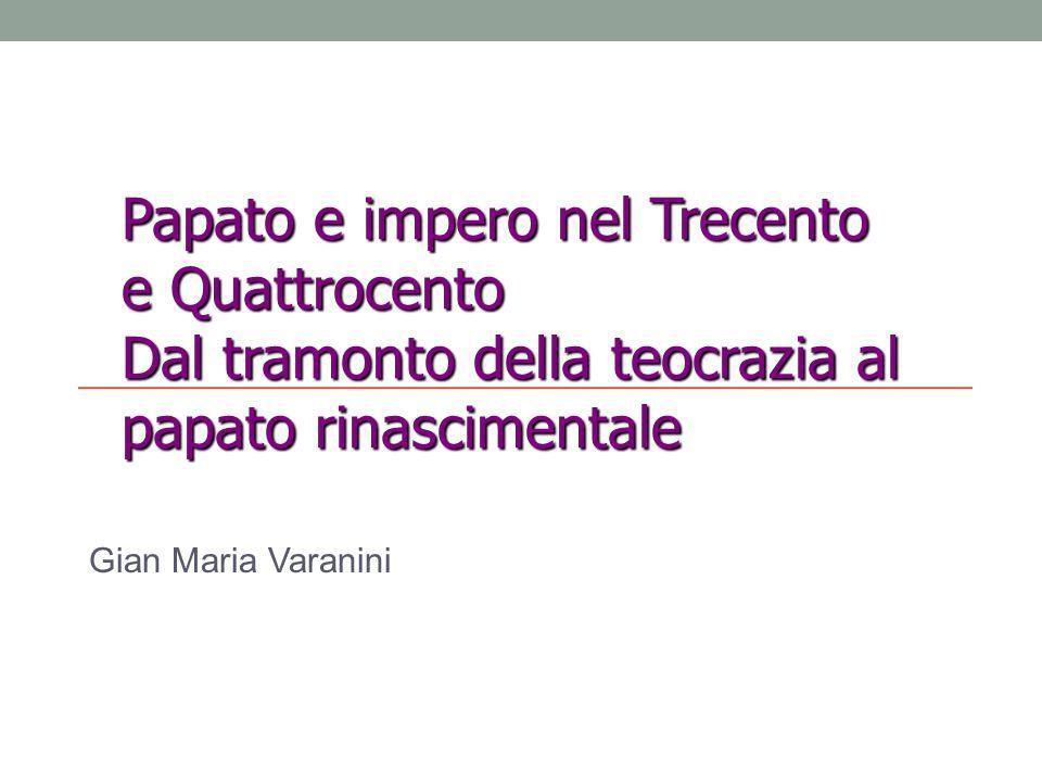 Gian Maria Varanini Papato e impero nel Trecento e Quattrocento Dal tramonto della teocrazia al papato rinascimentale