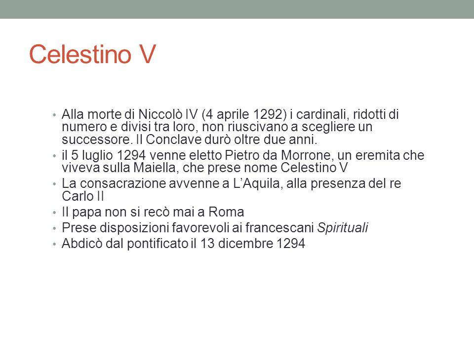 Celestino V Alla morte di Niccolò IV (4 aprile 1292) i cardinali, ridotti di numero e divisi tra loro, non riuscivano a scegliere un successore.