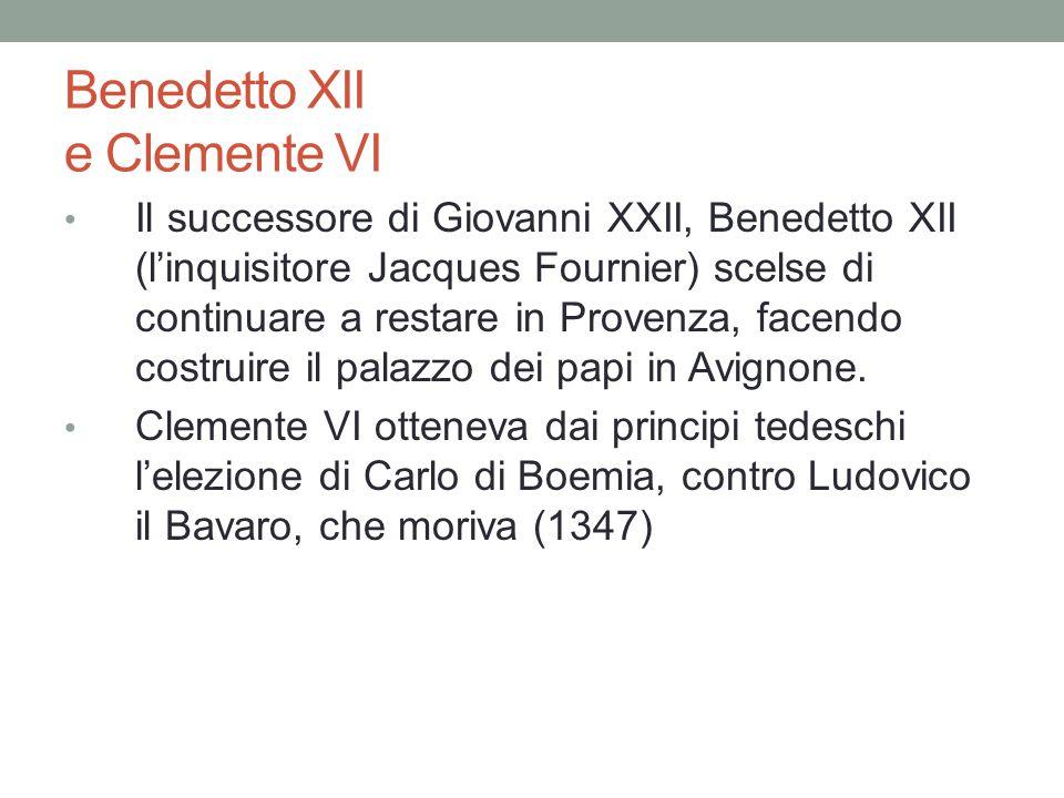 Benedetto XII e Clemente VI Il successore di Giovanni XXII, Benedetto XII (l'inquisitore Jacques Fournier) scelse di continuare a restare in Provenza, facendo costruire il palazzo dei papi in Avignone.