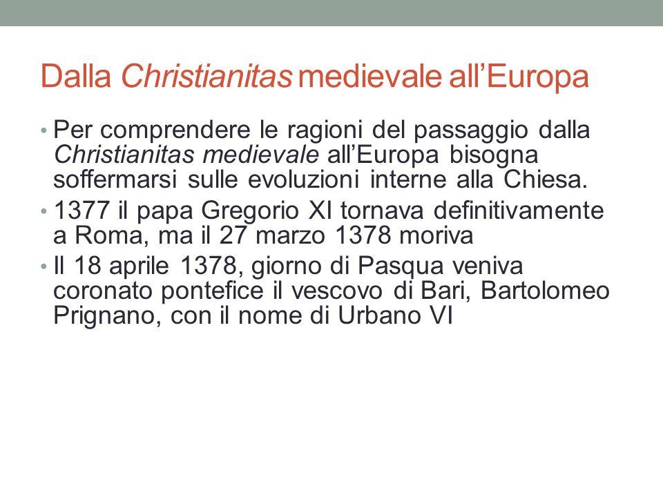 Dalla Christianitas medievale all'Europa Per comprendere le ragioni del passaggio dalla Christianitas medievale all'Europa bisogna soffermarsi sulle evoluzioni interne alla Chiesa.