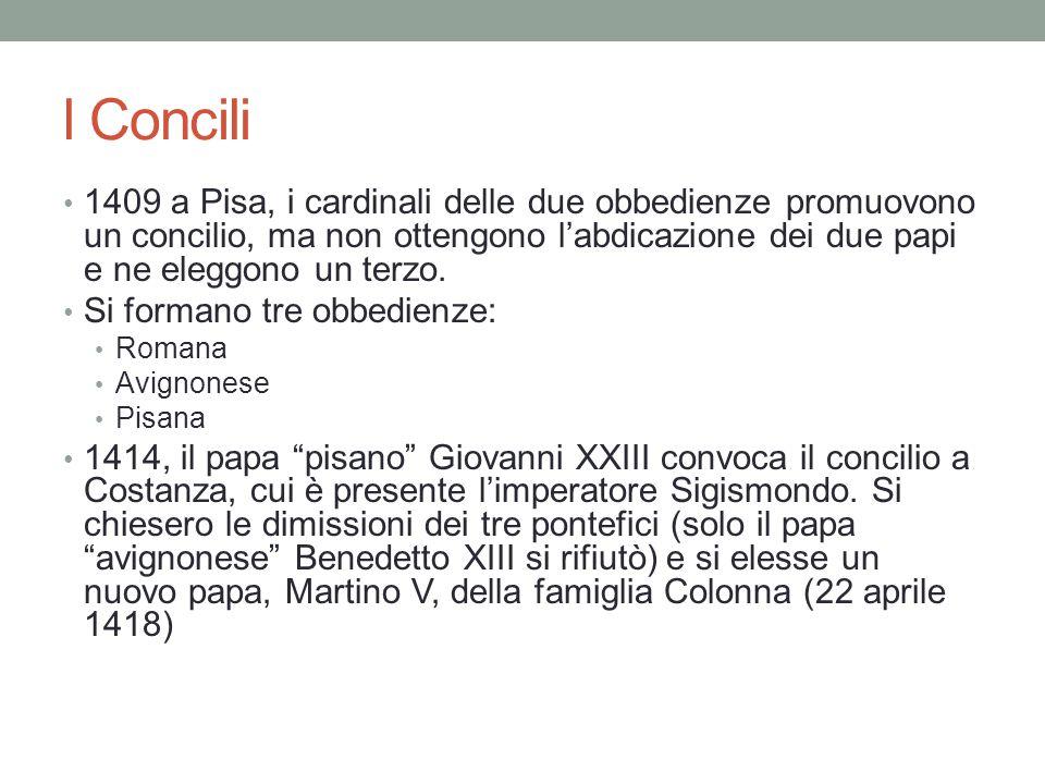 l Concili 1409 a Pisa, i cardinali delle due obbedienze promuovono un concilio, ma non ottengono l'abdicazione dei due papi e ne eleggono un terzo.