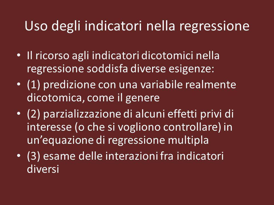 Uso degli indicatori nella regressione Il ricorso agli indicatori dicotomici nella regressione soddisfa diverse esigenze: (1) predizione con una varia