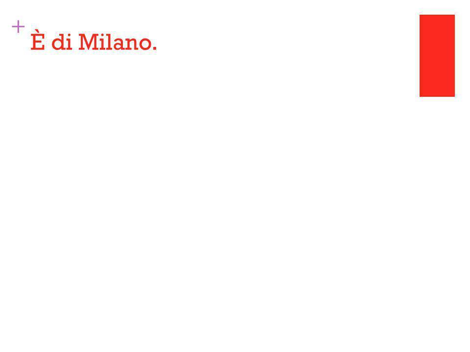 + È di Milano.