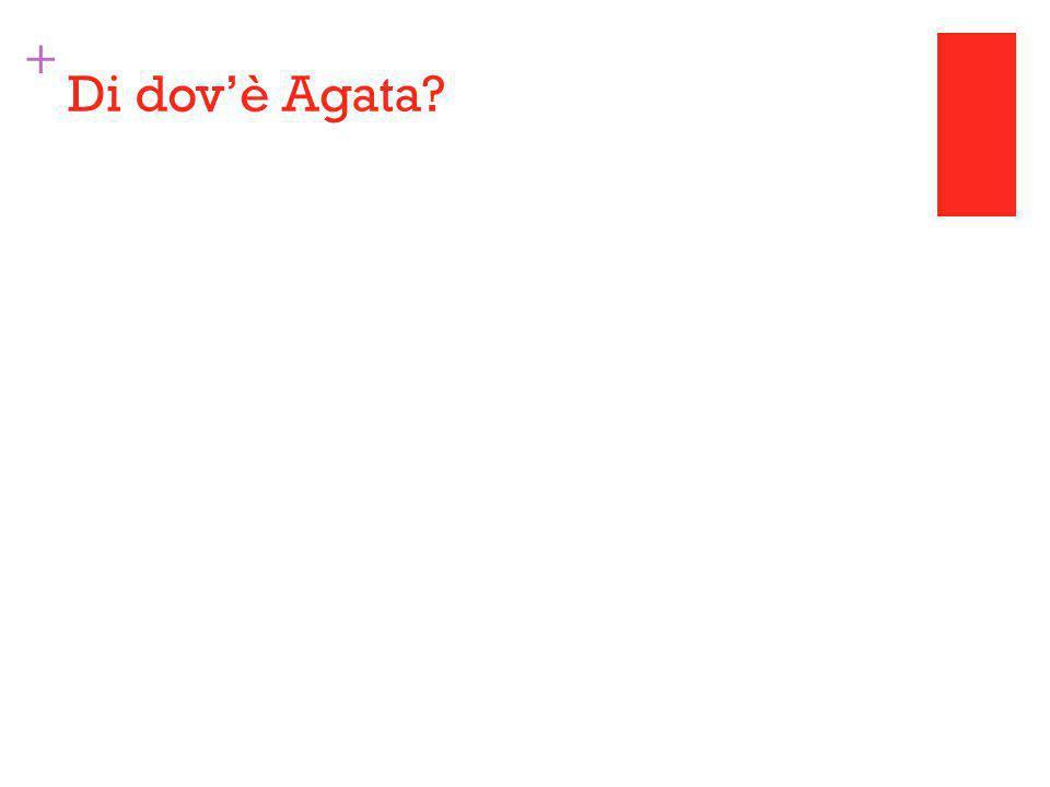 + Di dov'è Agata