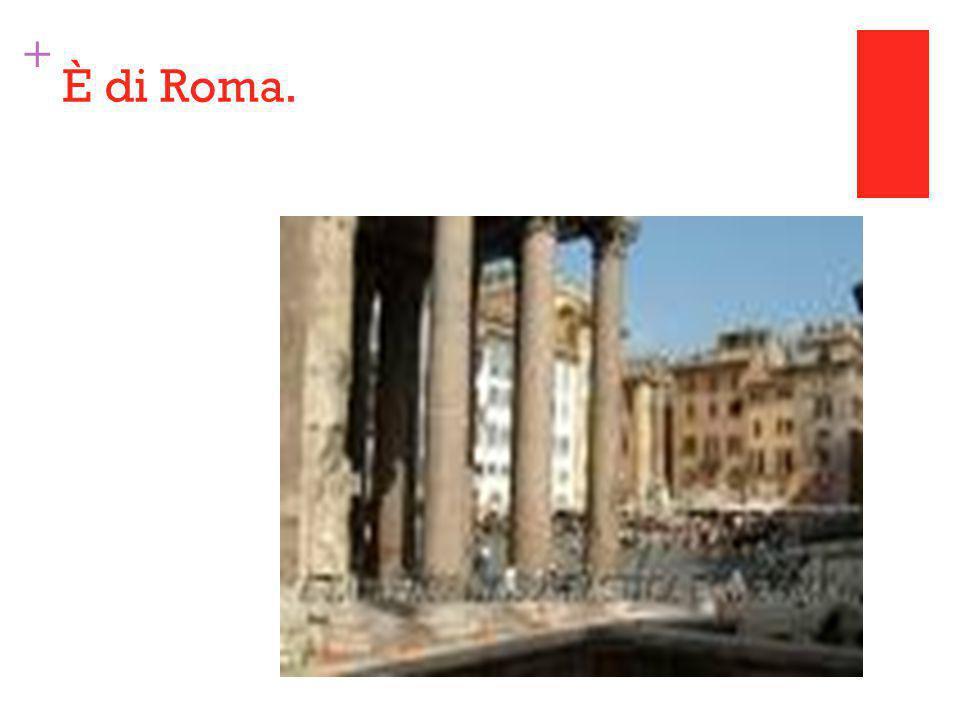 + È di Roma.