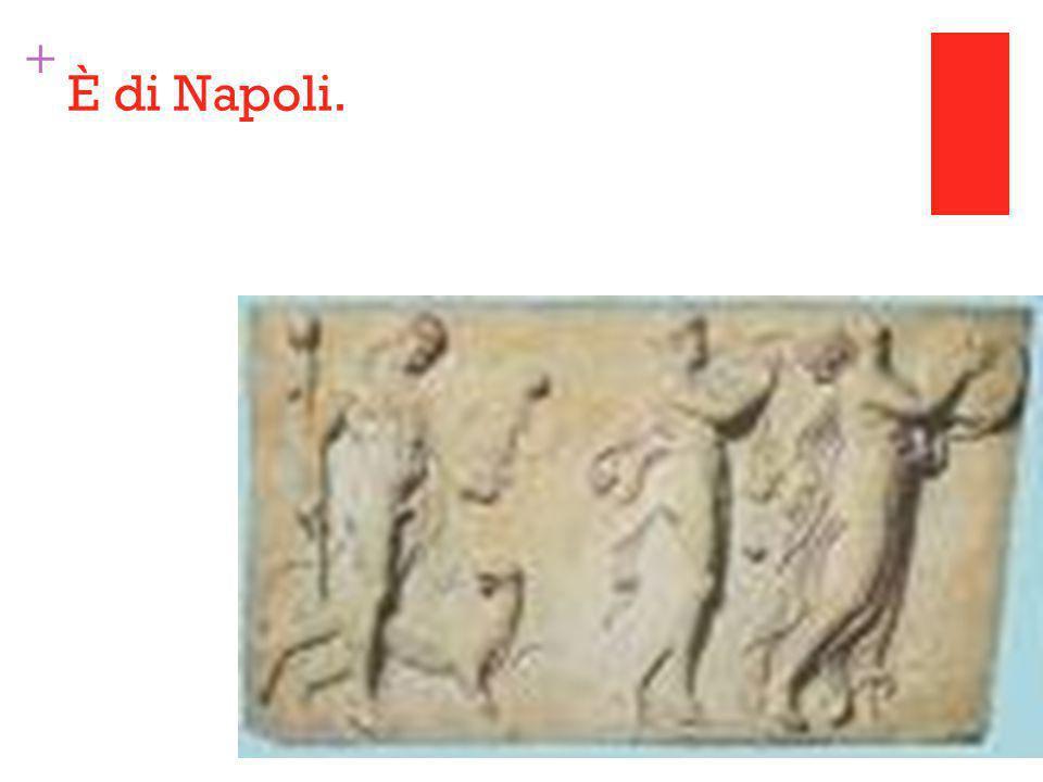+ È di Napoli.