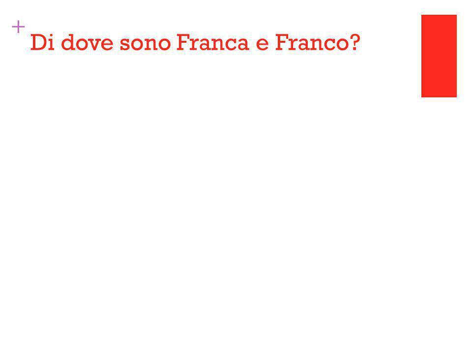 + Di dove sono Franca e Franco