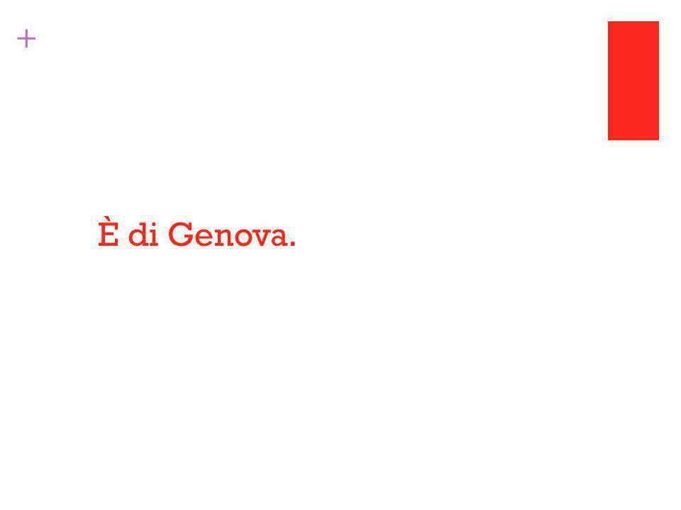 + È di Genova.