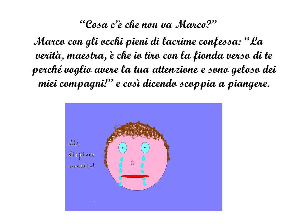 """""""Cosa c'è che non va Marco?"""" Marco con gli occhi pieni di lacrime confessa: """"La verità, maestra, è che io tiro con la fionda verso di te perché voglio"""