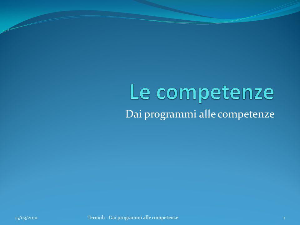 Dai programmi alle competenze 15/03/20101Termoli - Dai programmi alle competenze