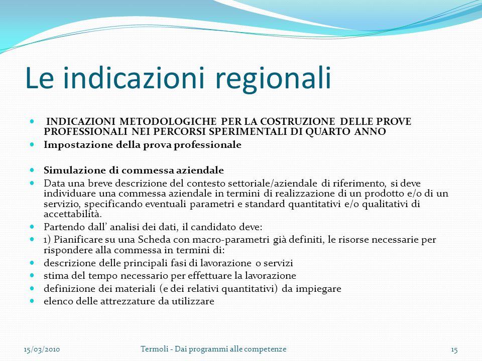 Le indicazioni regionali INDICAZIONI METODOLOGICHE PER LA COSTRUZIONE DELLE PROVE PROFESSIONALI NEI PERCORSI SPERIMENTALI DI QUARTO ANNO Impostazione