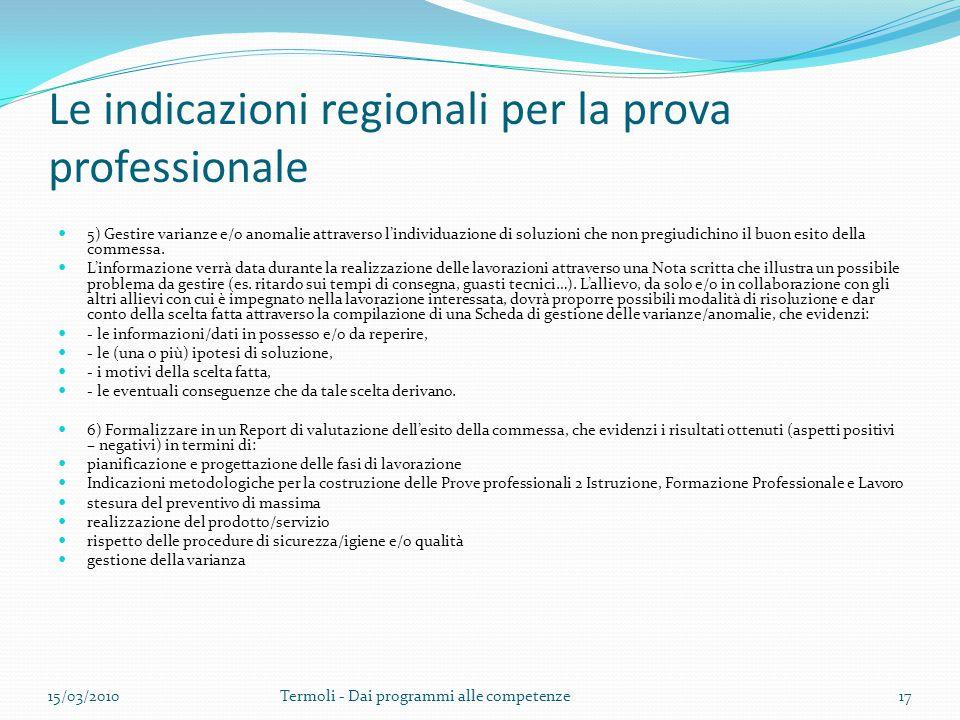 Le indicazioni regionali per la prova professionale 5) Gestire varianze e/o anomalie attraverso l'individuazione di soluzioni che non pregiudichino il