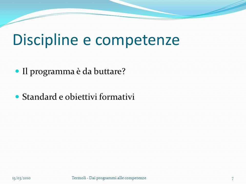 Discipline e competenze Il programma è da buttare? Standard e obiettivi formativi 15/03/2010Termoli - Dai programmi alle competenze7