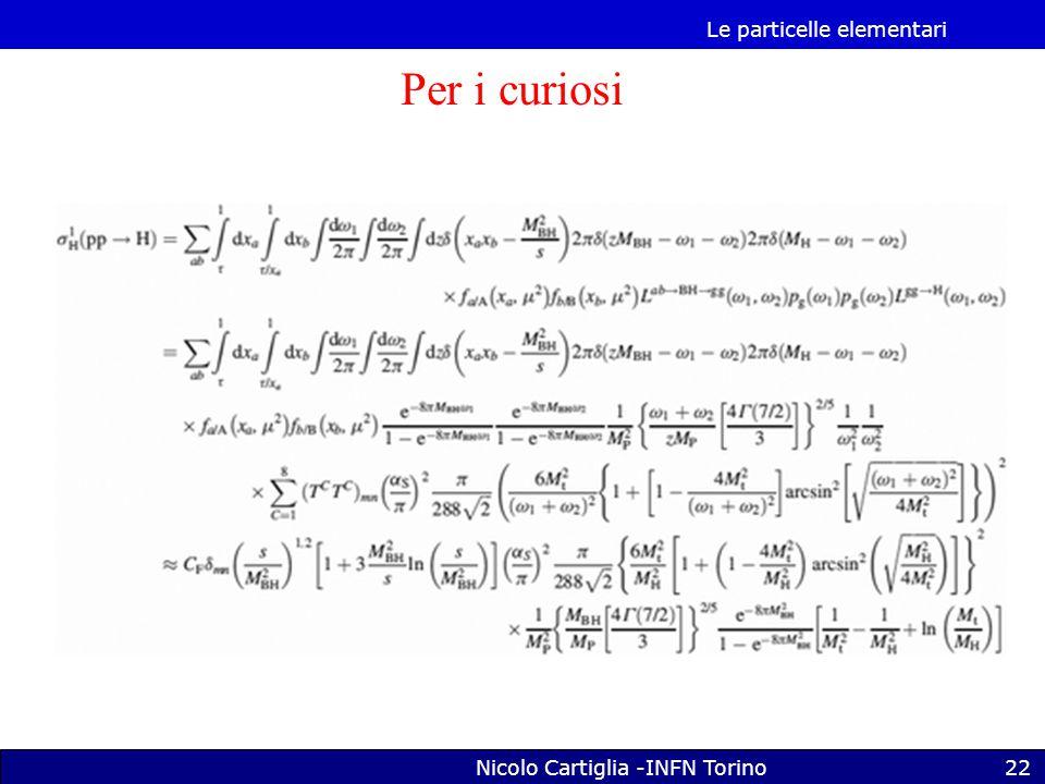 Le particelle elementari Nicolo Cartiglia -INFN Torino22 Per i curiosi