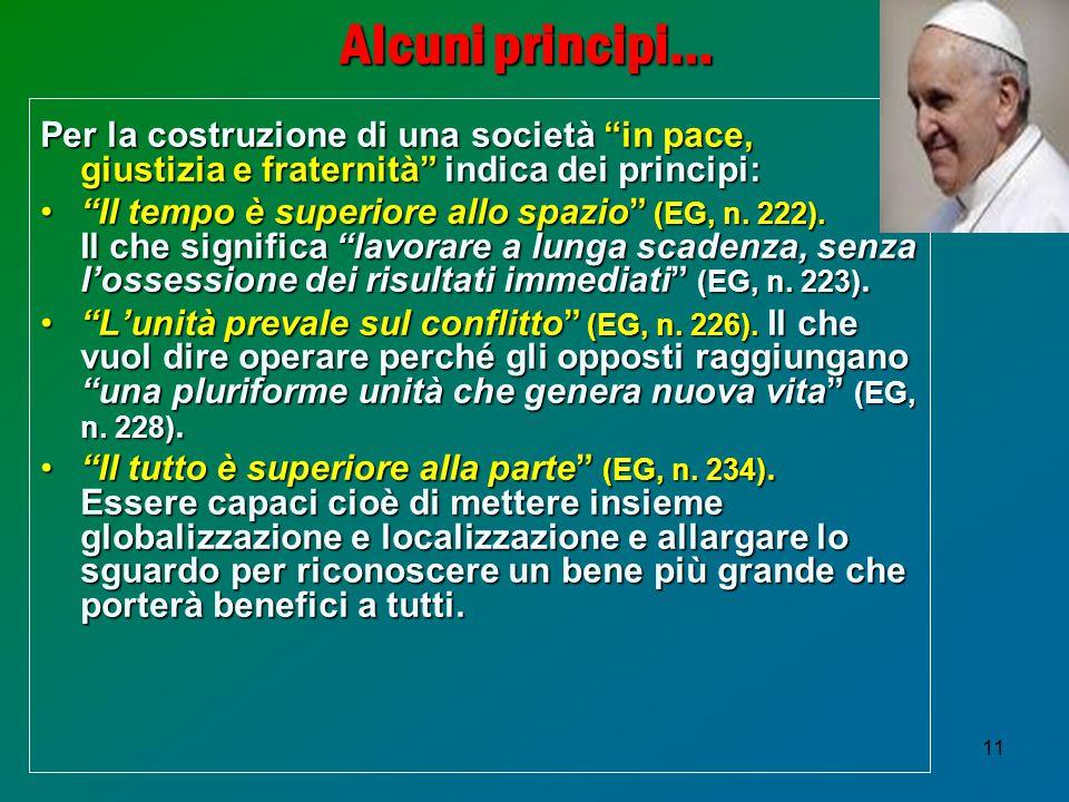 """11 Alcuni principi… Per la costruzione di una società """"in pace, giustizia e fraternità"""" indica dei principi: """"Il tempo è superiore allo spazio"""" (EG, n"""