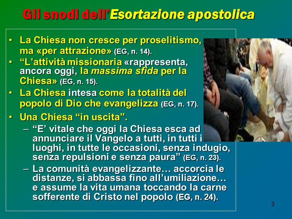 3 Gli snodi dell'Esortazione apostolica La Chiesa non cresce per proselitismo,La Chiesa non cresce per proselitismo, ma «per attrazione» (EG, n. 14).