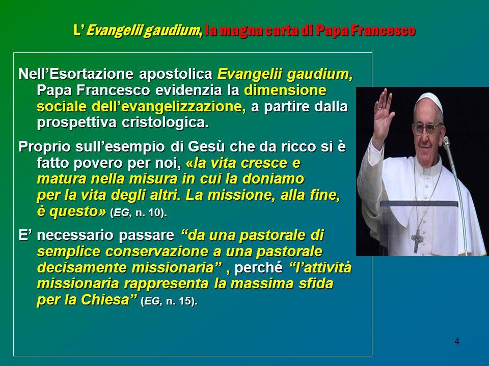 4 L'Evangelii gaudium, la magna carta di Papa Francesco Nell'Esortazione apostolica Evangelii gaudium, Papa Francesco evidenzia la dimensione sociale