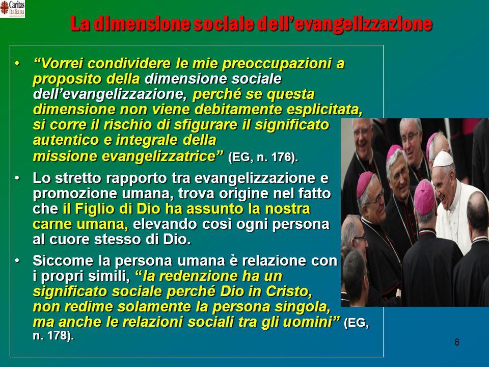 """6 La dimensione sociale dell'evangelizzazione """"Vorrei condividere le mie preoccupazioni a proposito della dimensione sociale dell'evangelizzazione, pe"""