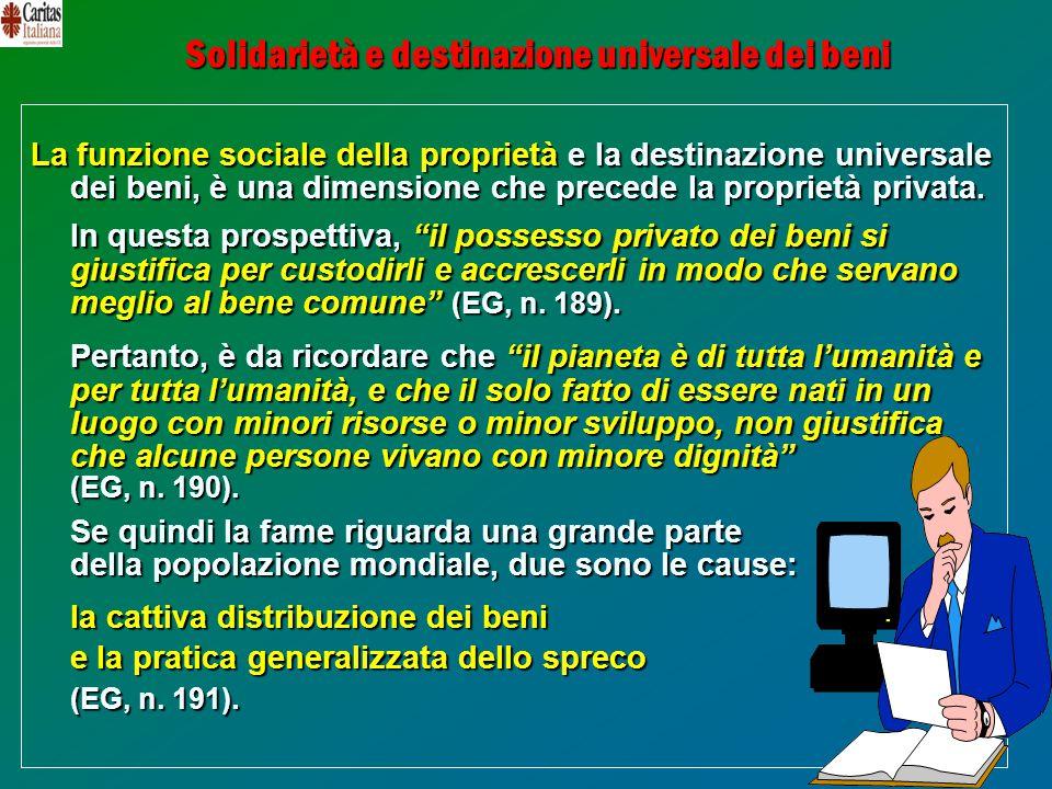 8 Solidarietà e destinazione universale dei beni La funzione sociale della proprietà e la destinazione universale dei beni, è una dimensione che prece