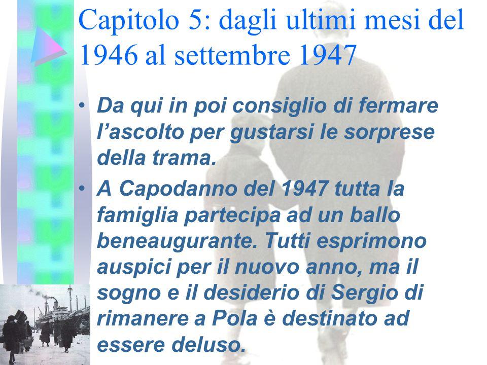 Capitolo 5: dagli ultimi mesi del 1946 al settembre 1947 Da qui in poi consiglio di fermare l'ascolto per gustarsi le sorprese della trama.