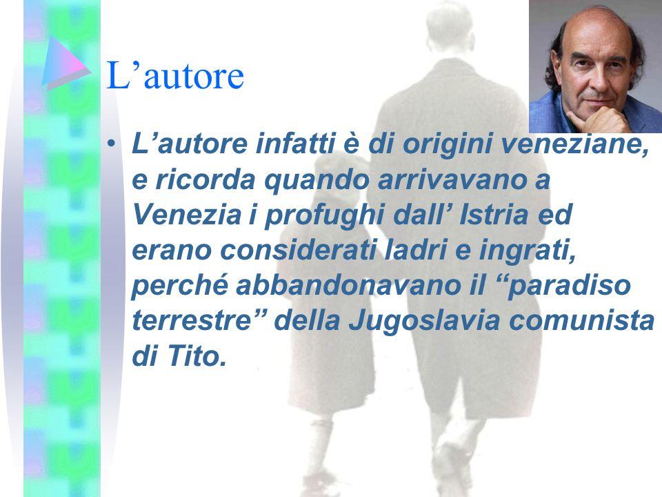 L'autore L'autore infatti è di origini veneziane, e ricorda quando arrivavano a Venezia i profughi dall' Istria ed erano considerati ladri e ingrati, perché abbandonavano il paradiso terrestre della Jugoslavia comunista di Tito.