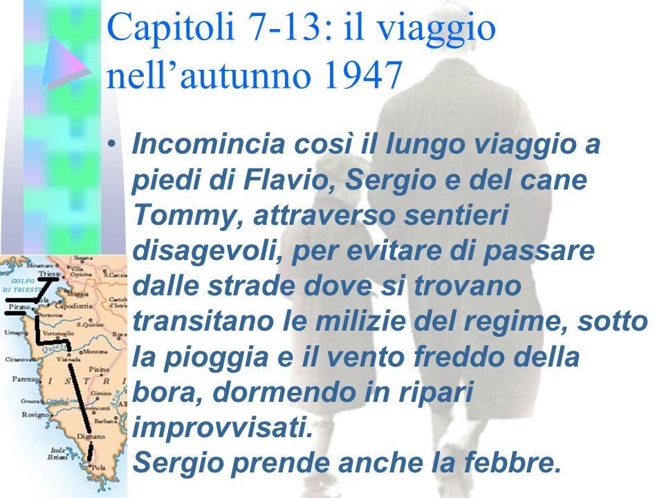 Capitoli 7-13: il viaggio nell'autunno 1947 Incomincia così il lungo viaggio a piedi di Flavio, Sergio e del cane Tommy, attraverso sentieri disagevol