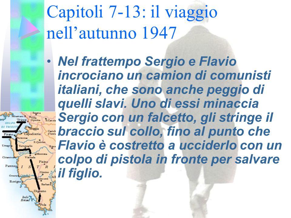 Capitoli 7-13: il viaggio nell'autunno 1947 Nel frattempo Sergio e Flavio incrociano un camion di comunisti italiani, che sono anche peggio di quelli