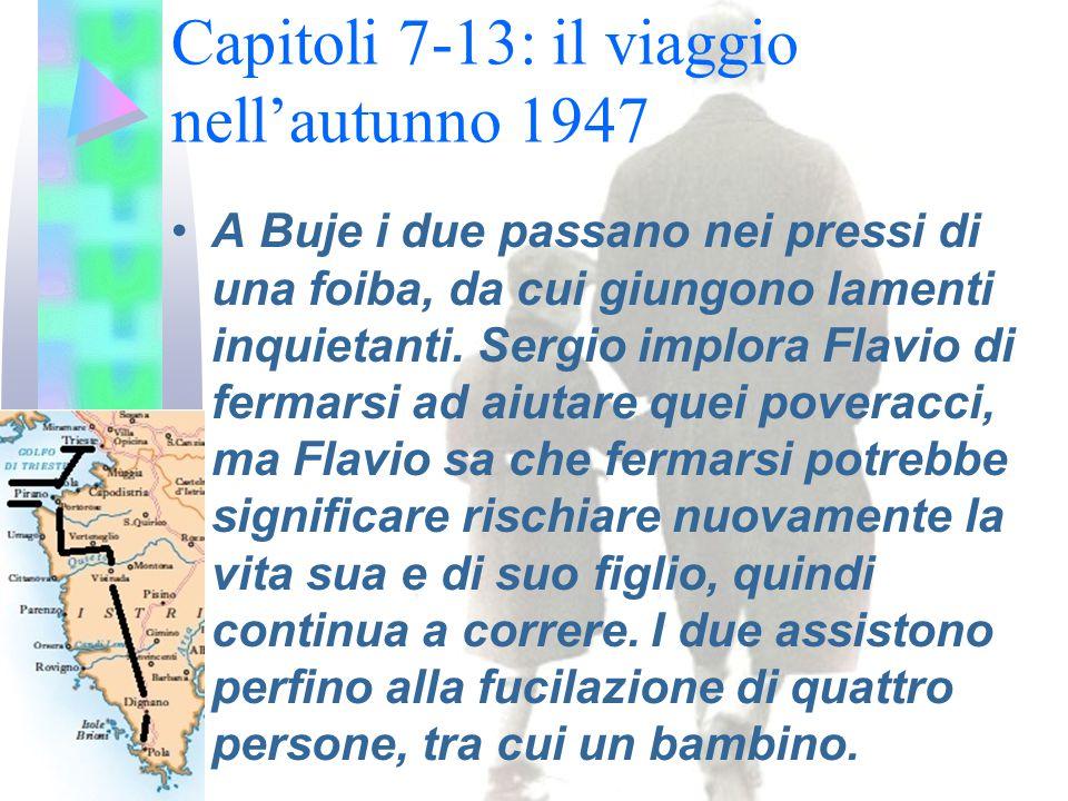 Capitoli 7-13: il viaggio nell'autunno 1947 A Buje i due passano nei pressi di una foiba, da cui giungono lamenti inquietanti. Sergio implora Flavio d