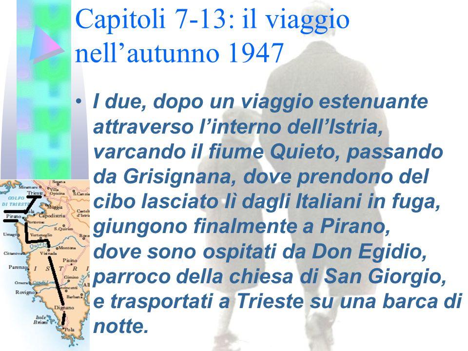 Capitoli 7-13: il viaggio nell'autunno 1947 I due, dopo un viaggio estenuante attraverso l'interno dell'Istria, varcando il fiume Quieto, passando da