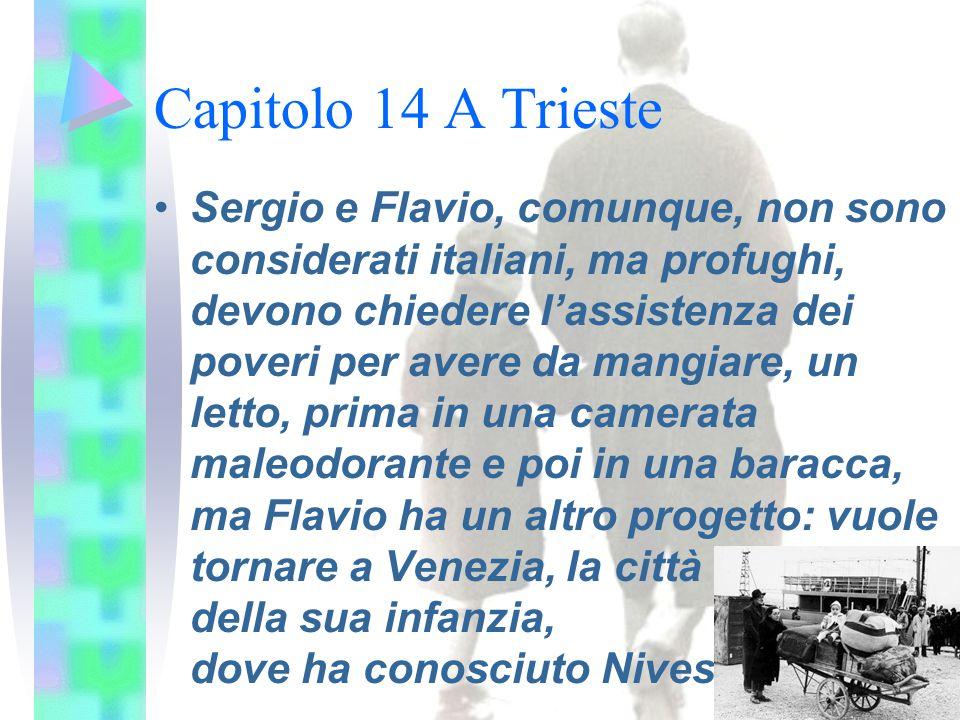 Capitolo 14 A Trieste Sergio e Flavio, comunque, non sono considerati italiani, ma profughi, devono chiedere l'assistenza dei poveri per avere da mang