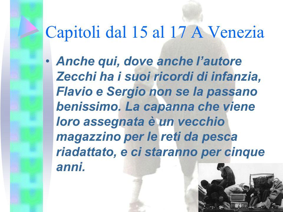 Capitoli dal 15 al 17 A Venezia Anche qui, dove anche l'autore Zecchi ha i suoi ricordi di infanzia, Flavio e Sergio non se la passano benissimo. La c