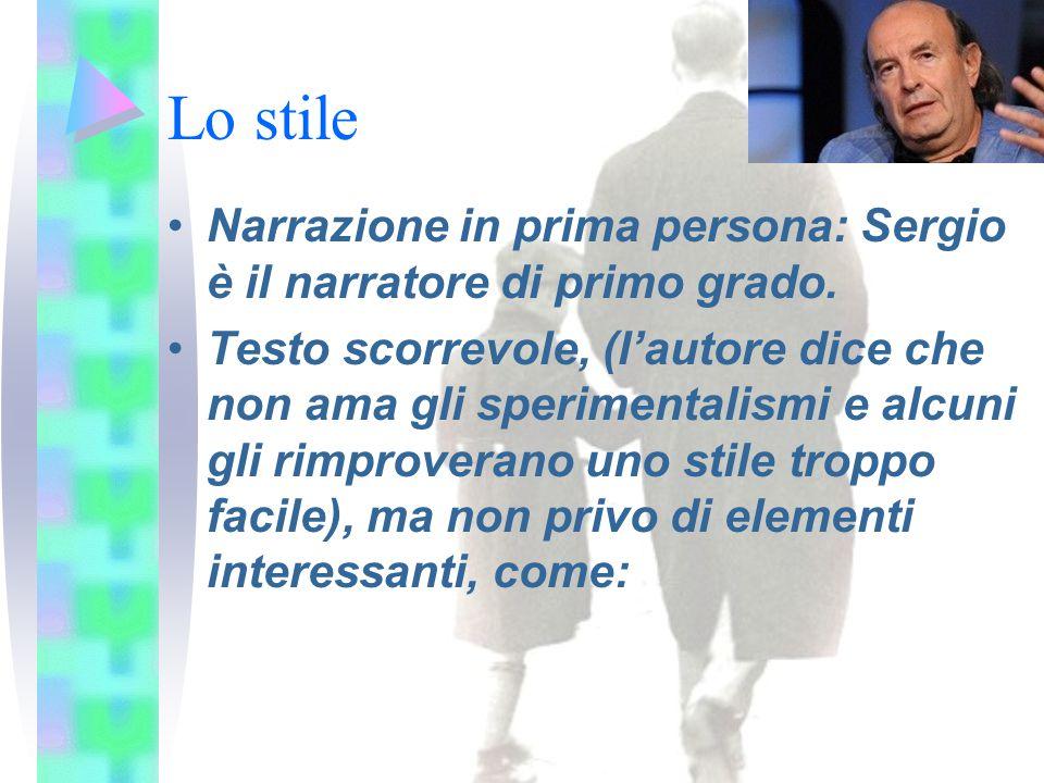 Lo stile Narrazione in prima persona: Sergio è il narratore di primo grado.